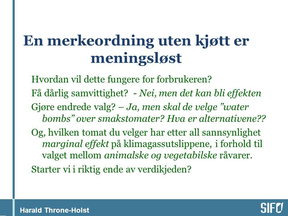 Harald Throne-Holst En merkeordning uten kjøtt er meningsløst Hvordan vil dette fungere for forbrukeren.