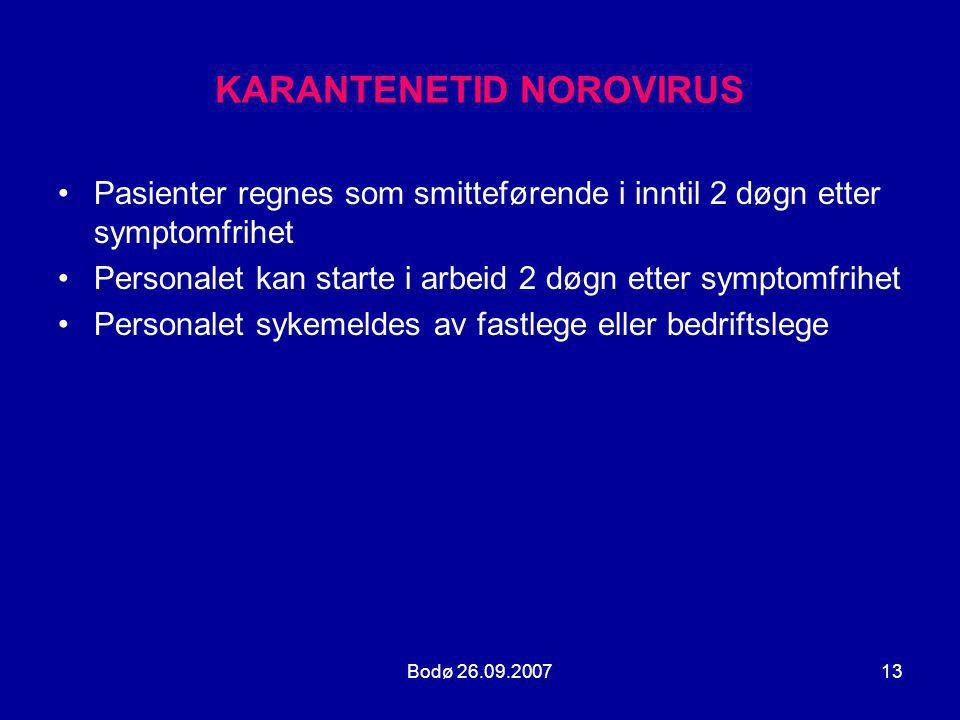 Bodø 26.09.200713 KARANTENETID NOROVIRUS •Pasienter regnes som smitteførende i inntil 2 døgn etter symptomfrihet •Personalet kan starte i arbeid 2 døg