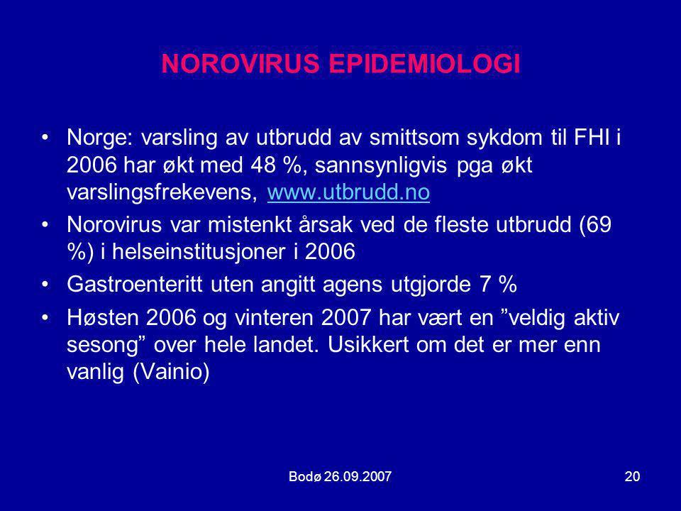 Bodø 26.09.200720 NOROVIRUS EPIDEMIOLOGI •Norge: varsling av utbrudd av smittsom sykdom til FHI i 2006 har økt med 48 %, sannsynligvis pga økt varslin