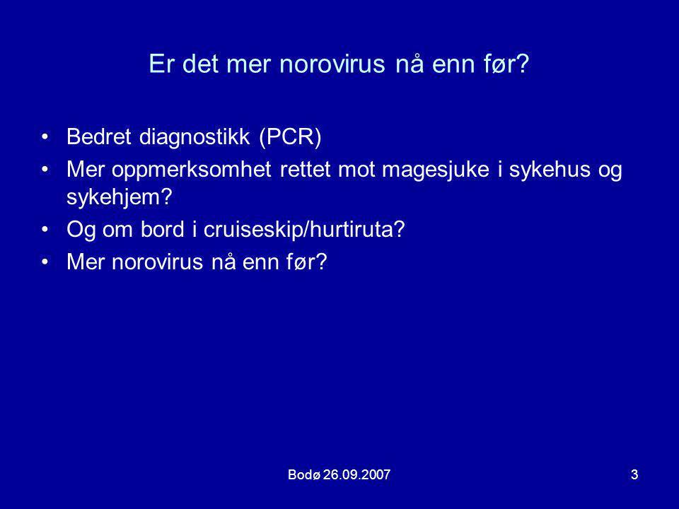 Bodø 26.09.20073 Er det mer norovirus nå enn før? •Bedret diagnostikk (PCR) •Mer oppmerksomhet rettet mot magesjuke i sykehus og sykehjem? •Og om bord