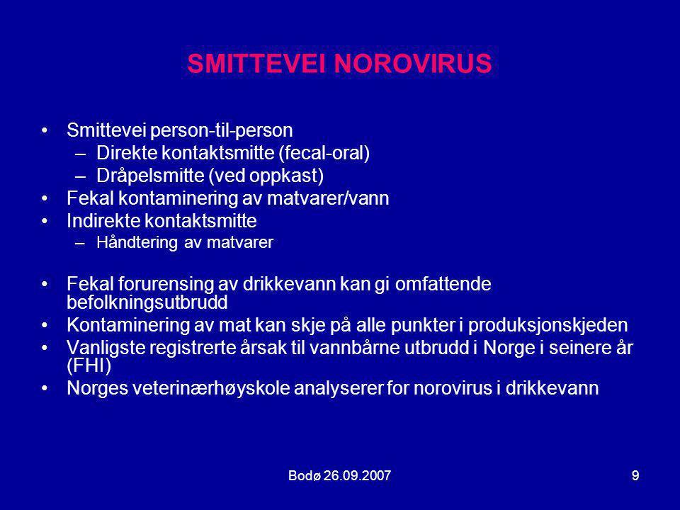 Bodø 26.09.200720 NOROVIRUS EPIDEMIOLOGI •Norge: varsling av utbrudd av smittsom sykdom til FHI i 2006 har økt med 48 %, sannsynligvis pga økt varslingsfrekevens, www.utbrudd.nowww.utbrudd.no •Norovirus var mistenkt årsak ved de fleste utbrudd (69 %) i helseinstitusjoner i 2006 •Gastroenteritt uten angitt agens utgjorde 7 % •Høsten 2006 og vinteren 2007 har vært en veldig aktiv sesong over hele landet.