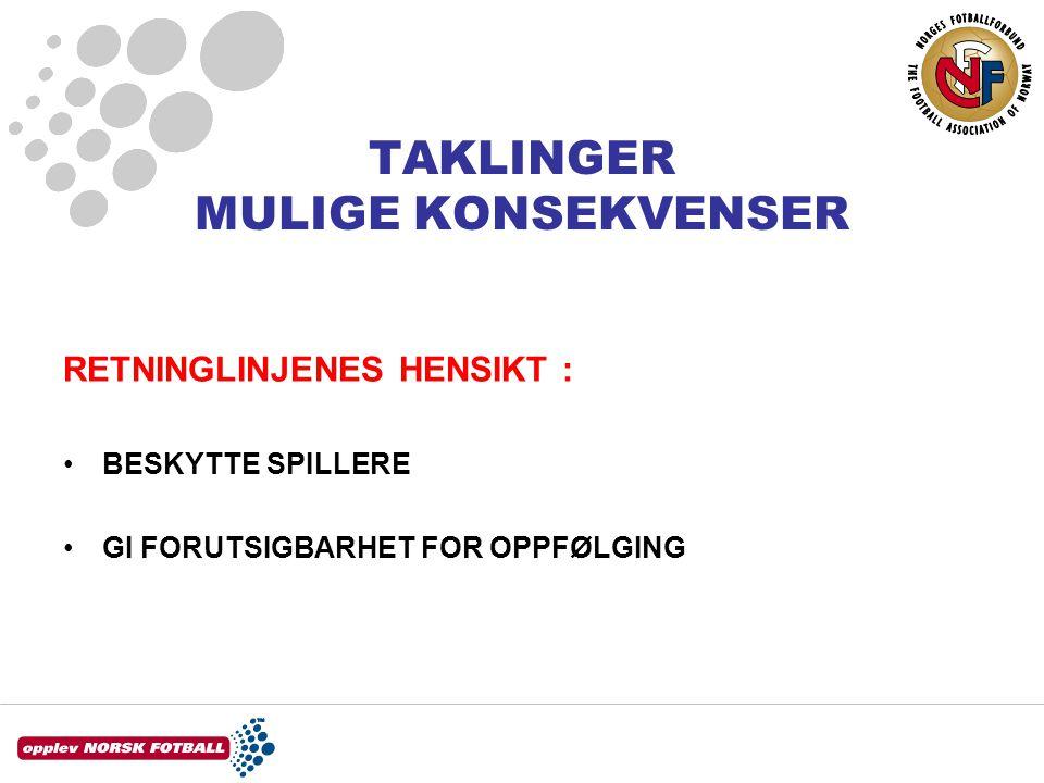 TAKLINGER MULIGE KONSEKVENSER RETNINGLINJENES HENSIKT : •BESKYTTE SPILLERE •GI FORUTSIGBARHET FOR OPPFØLGING