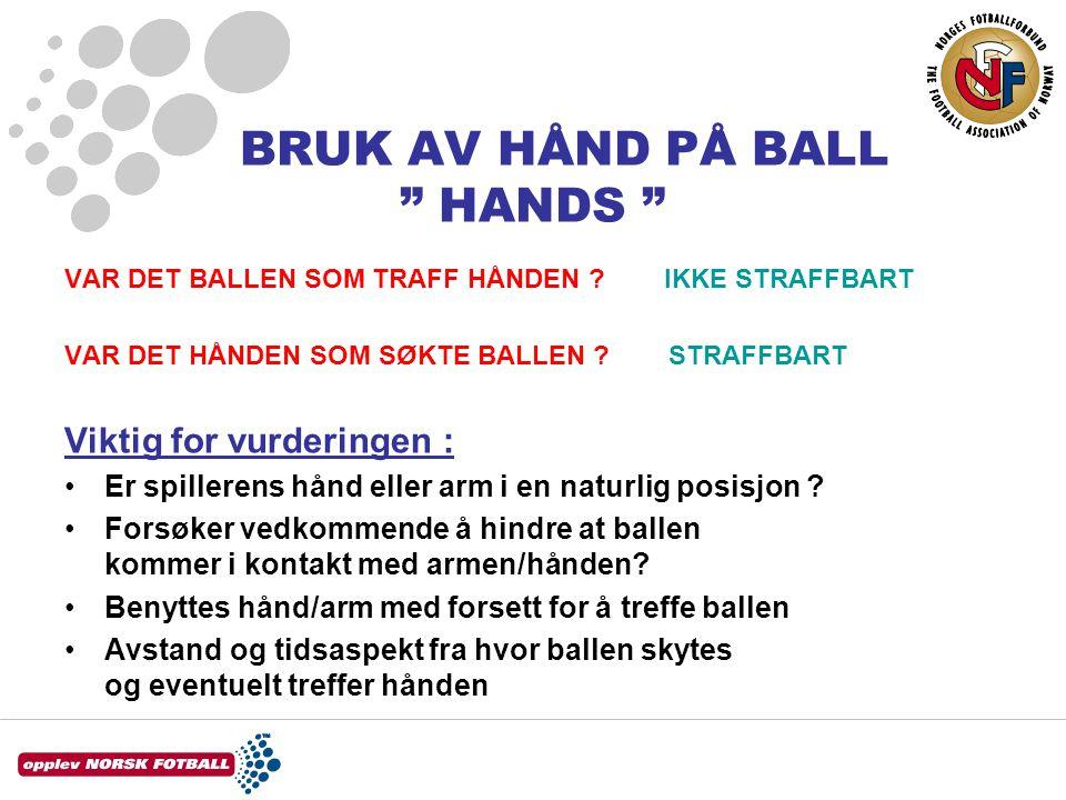 BRUK AV HÅND PÅ BALL HANDS VAR DET BALLEN SOM TRAFF HÅNDEN .