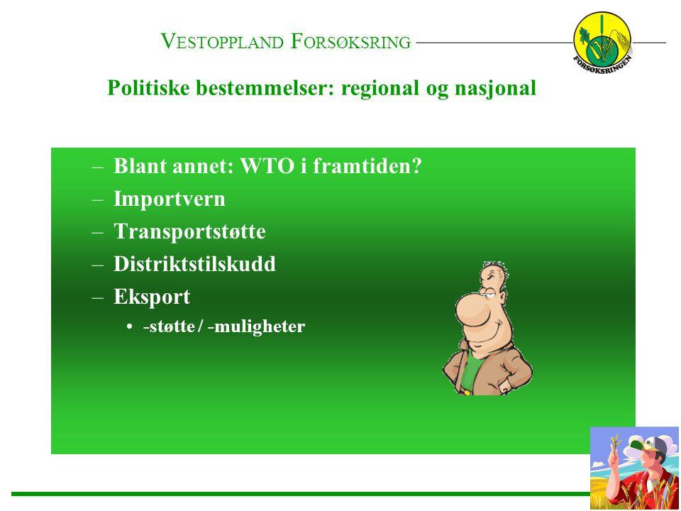 Politiske bestemmelser: regional og nasjonal –Blant annet: WTO i framtiden? –Importvern –Transportstøtte –Distriktstilskudd –Eksport •-støtte / -mulig