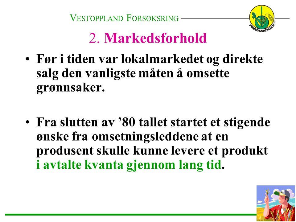 2. Markedsforhold •Før i tiden var lokalmarkedet og direkte salg den vanligste måten å omsette grønnsaker. •Fra slutten av '80 tallet startet et stige