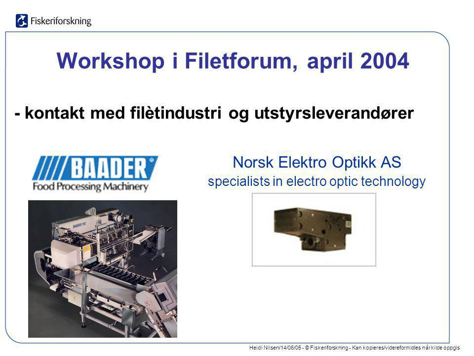Heidi Nilsen/14/06/05 - © Fiskeriforskning - Kan kopieres/videreformidles når kilde oppgis Workshop i Filetforum, april 2004 Norsk Elektro Optikk AS s