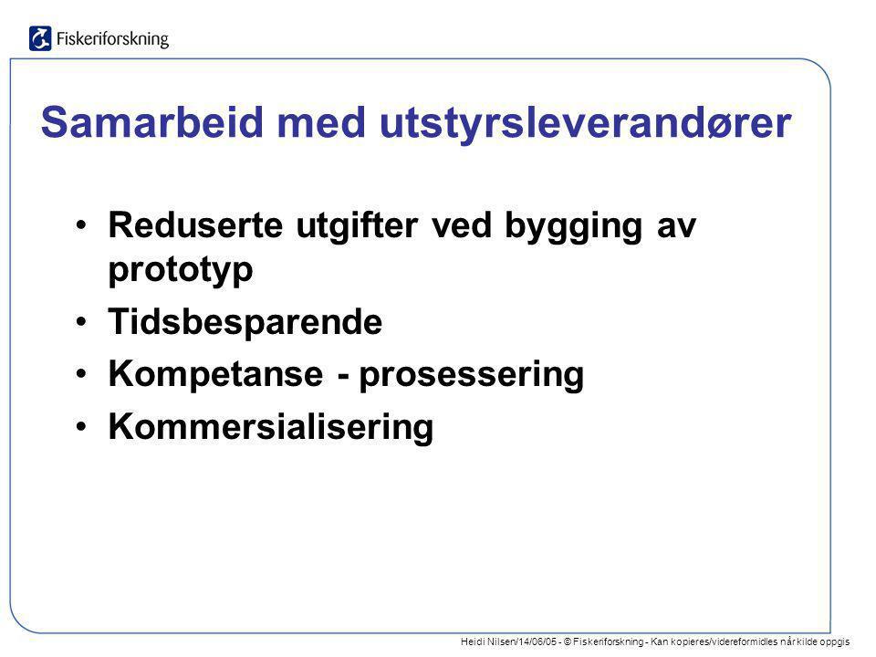 Heidi Nilsen/14/06/05 - © Fiskeriforskning - Kan kopieres/videreformidles når kilde oppgis Samarbeid med utstyrsleverandører •Reduserte utgifter ved b
