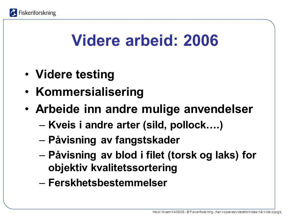 Heidi Nilsen/14/06/05 - © Fiskeriforskning - Kan kopieres/videreformidles når kilde oppgis Videre arbeid: 2006 •Videre testing •Kommersialisering •Arb