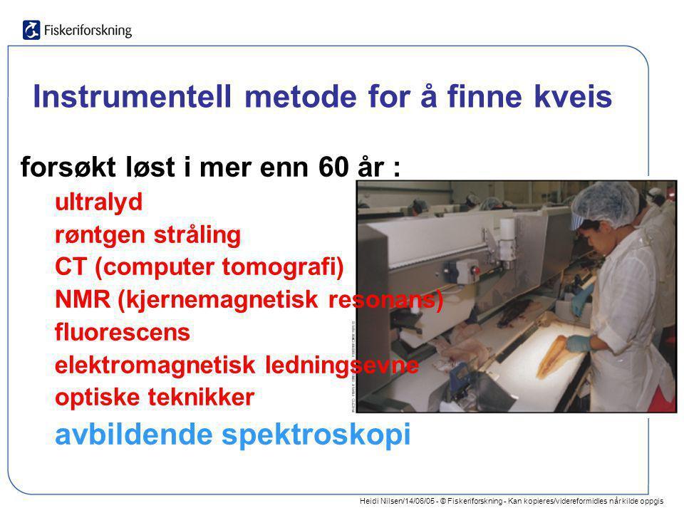 Heidi Nilsen/14/06/05 - © Fiskeriforskning - Kan kopieres/videreformidles når kilde oppgis Instrumentell metode for å finne kveis forsøkt løst i mer e