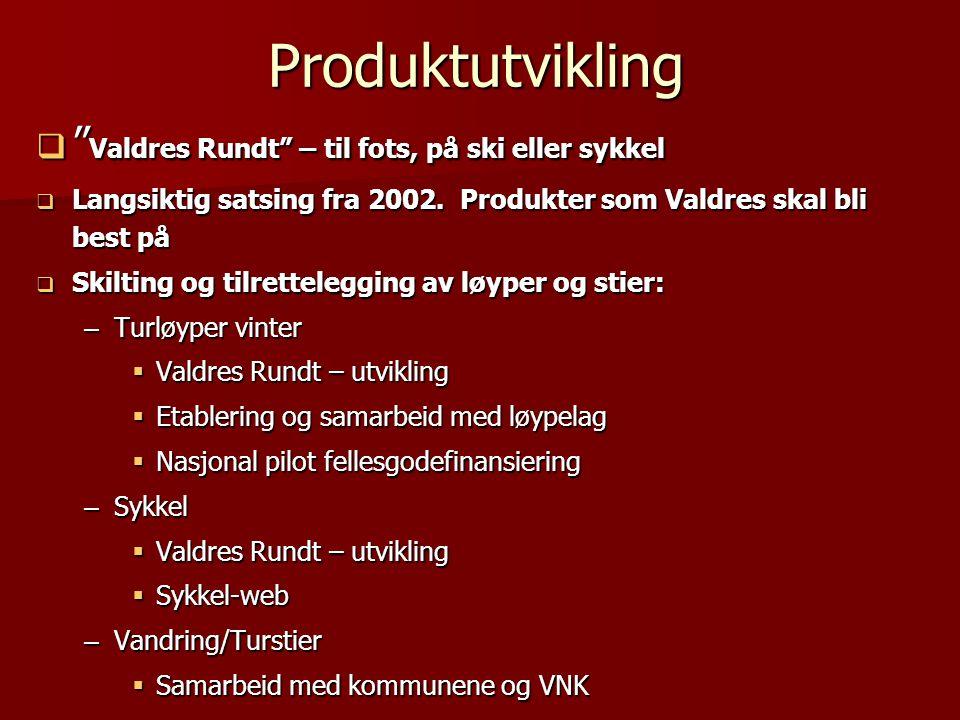 """Produktutvikling  """" Valdres Rundt"""" – til fots, på ski eller sykkel  Langsiktig satsing fra 2002. Produkter som Valdres skal bli best på  Skilting o"""
