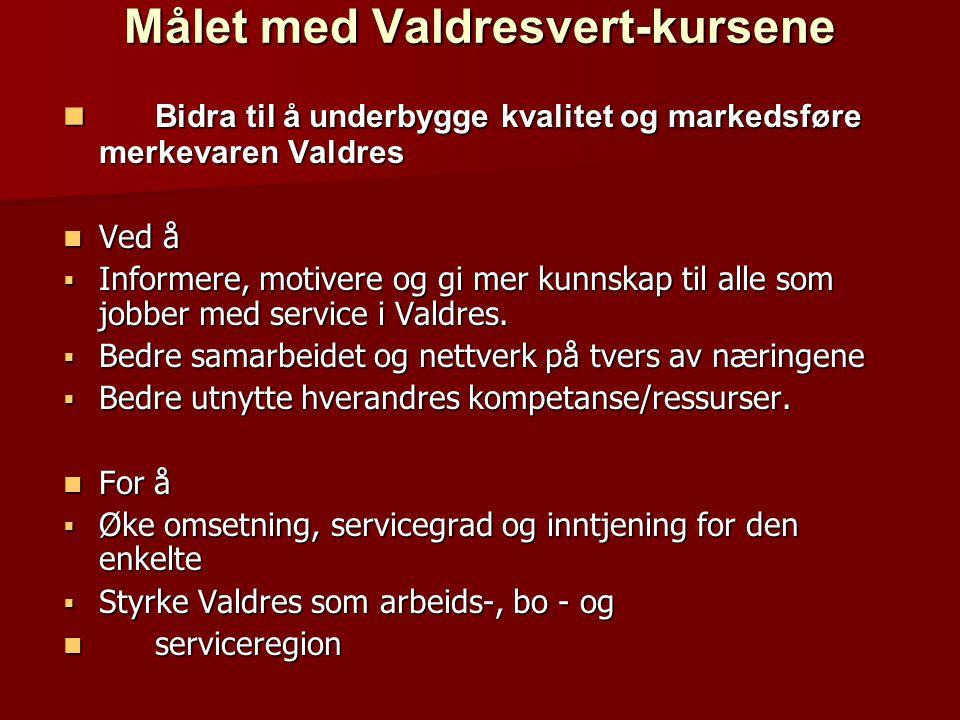 Målet med Valdresvert-kursene  Bidra til å underbygge kvalitet og markedsføre merkevaren Valdres  Ved å  Informere, motivere og gi mer kunnskap til