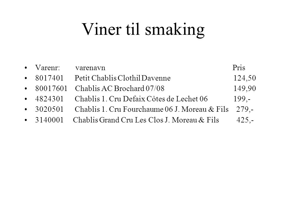 Viner til smaking •Varenr: varenavn Pris •8017401 Petit Chablis Clothil Davenne 124,50 •80017601 Chablis AC Brochard 07/08 149,90 •4824301 Chablis 1.