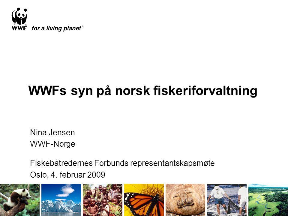 WWFs syn på norsk fiskeriforvaltning Nina Jensen WWF-Norge Fiskebåtredernes Forbunds representantskapsmøte Oslo, 4. februar 2009