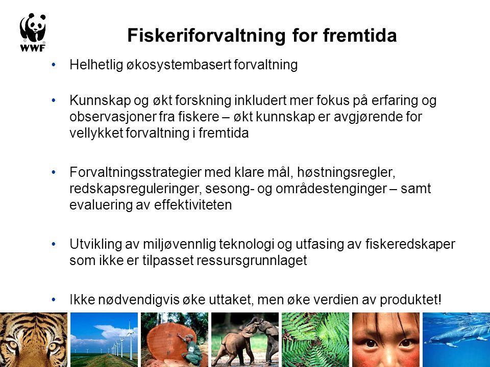 Fiskeriforvaltning for fremtida •Helhetlig økosystembasert forvaltning •Kunnskap og økt forskning inkludert mer fokus på erfaring og observasjoner fra