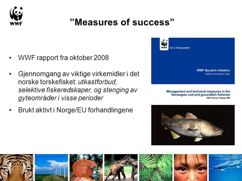 """""""Measures of success"""" •WWF rapport fra oktober 2008 •Gjennomgang av viktige virkemidler i det norske torskefisket: utkastforbud, selektive fiskeredska"""