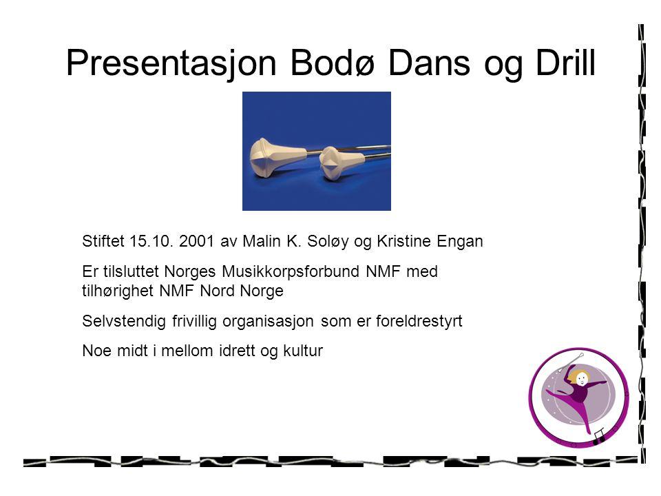Presentasjon Bodø Dans og Drill Stiftet 15.10. 2001 av Malin K. Soløy og Kristine Engan Er tilsluttet Norges Musikkorpsforbund NMF med tilhørighet NMF