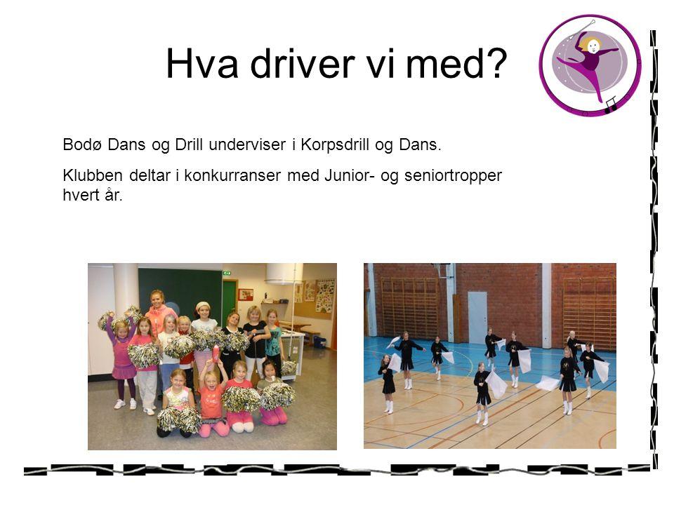 Hva driver vi med? Bodø Dans og Drill underviser i Korpsdrill og Dans. Klubben deltar i konkurranser med Junior- og seniortropper hvert år.