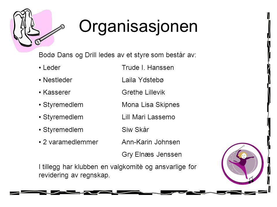 Organisasjonen Bodø Dans og Drill ledes av et styre som består av: • LederTrude I. Hanssen • NestlederLaila Ydstebø • KassererGrethe Lillevik • Styrem