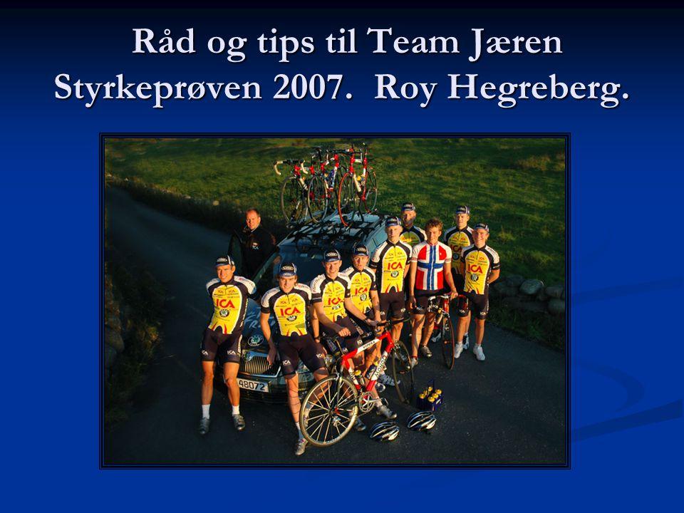 Råd og tips til Team Jæren Styrkeprøven 2007. Roy Hegreberg. Råd og tips til Team Jæren Styrkeprøven 2007. Roy Hegreberg.