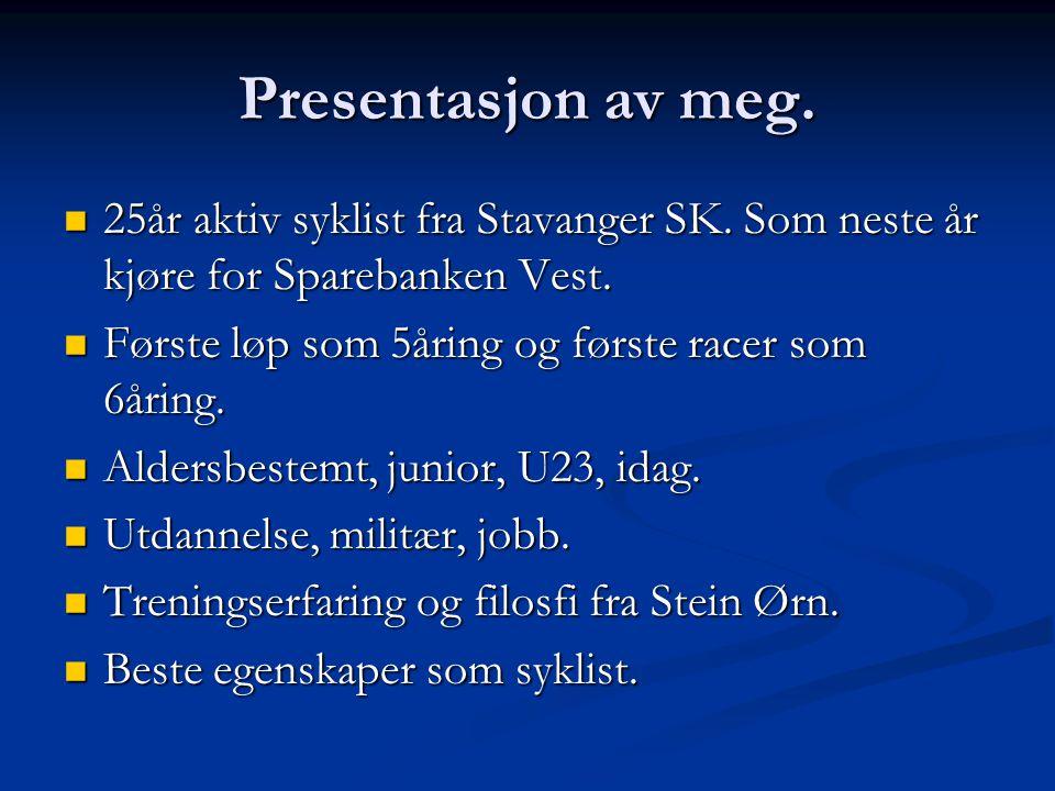 Presentasjon av meg.  25år aktiv syklist fra Stavanger SK. Som neste år kjøre for Sparebanken Vest.  Første løp som 5åring og første racer som 6årin