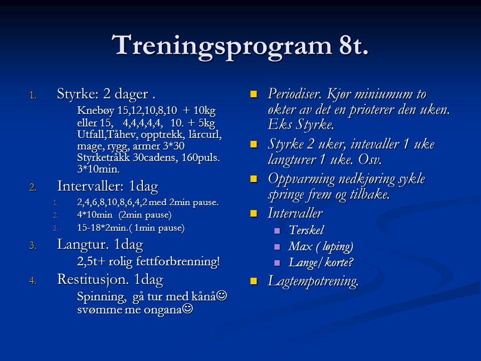 Treningsprogram 8t. 1. Styrke: 2 dager. Knebøy 15,12,10,8,10 + 10kg eller 15, 4,4,4,4,4, 10. + 5kg Utfall,Tåhev, opptrekk, lårcurl, mage, rygg, armer