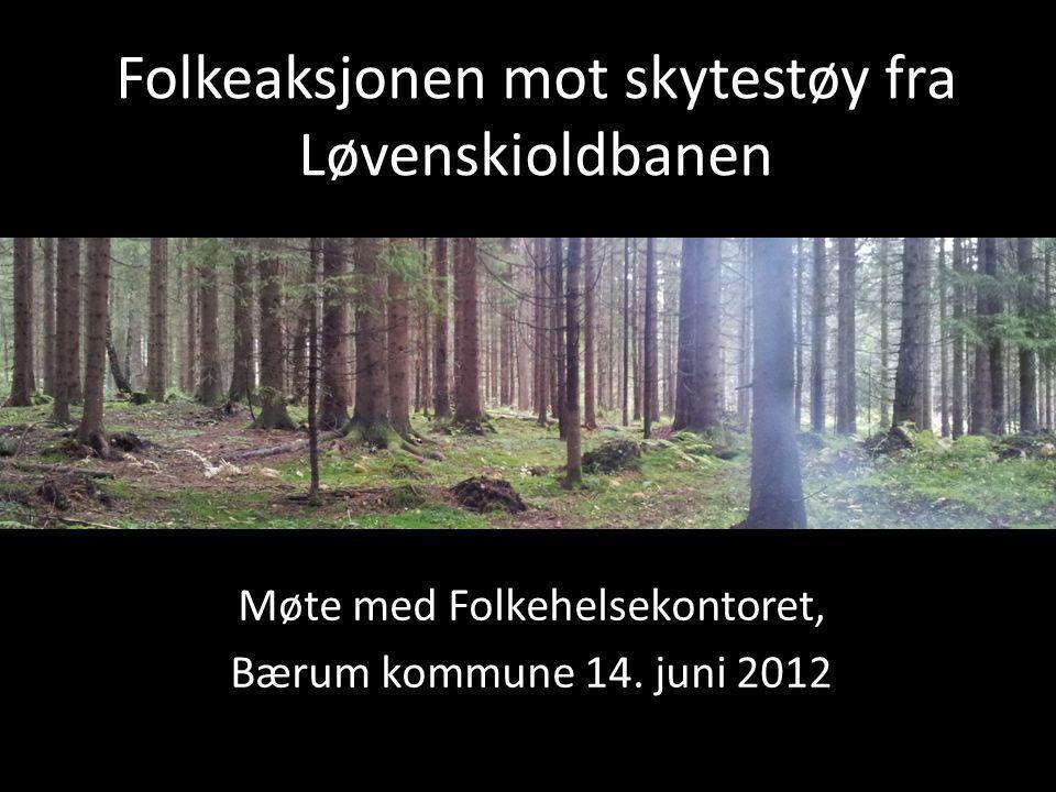 Folkeaksjonen mot skytestøy fra Løvenskioldbanen Møte med Folkehelsekontoret, Bærum kommune 14. juni 2012