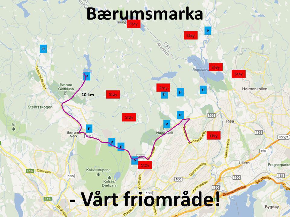Bærumsmarka - Vårt friområde! P P P P P P P P P P P P Støy 10 km