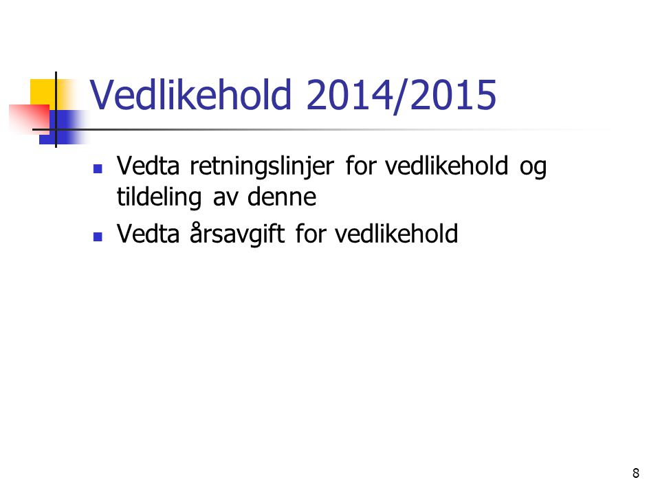 Vedlikehold 2014/2015  Vedta retningslinjer for vedlikehold og tildeling av denne  Vedta årsavgift for vedlikehold 8