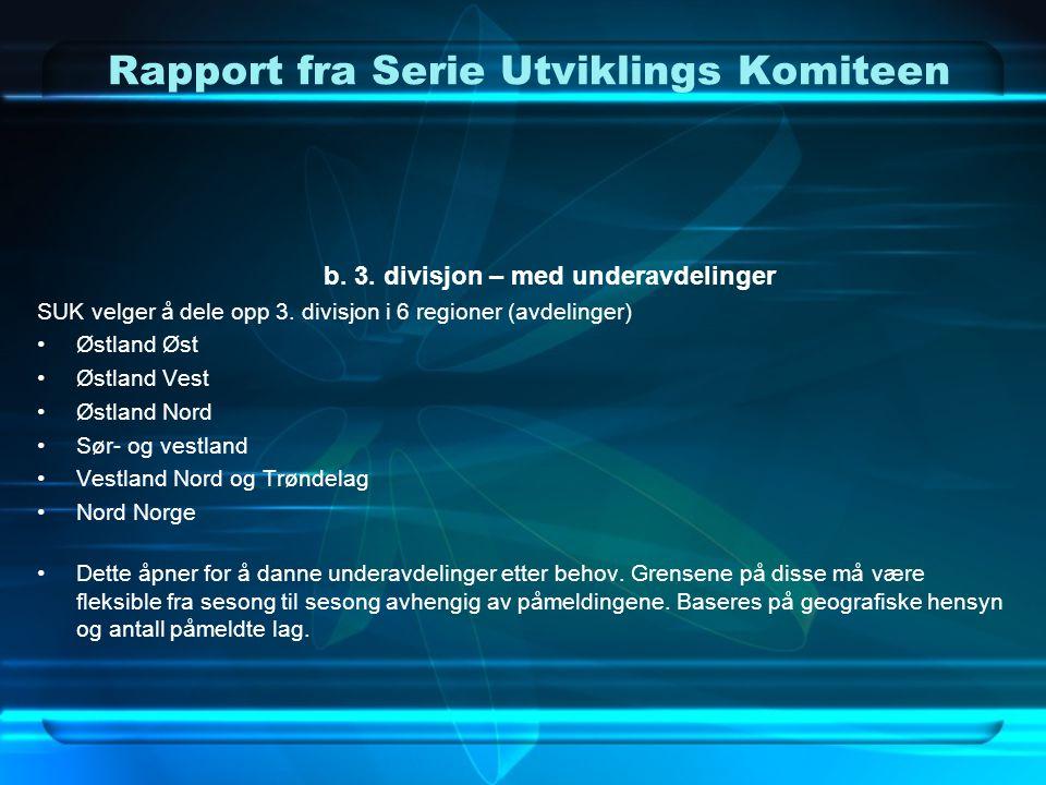 Rapport fra Serie Utviklings Komiteen b. 3. divisjon – med underavdelinger SUK velger å dele opp 3. divisjon i 6 regioner (avdelinger) •Østland Øst •Ø