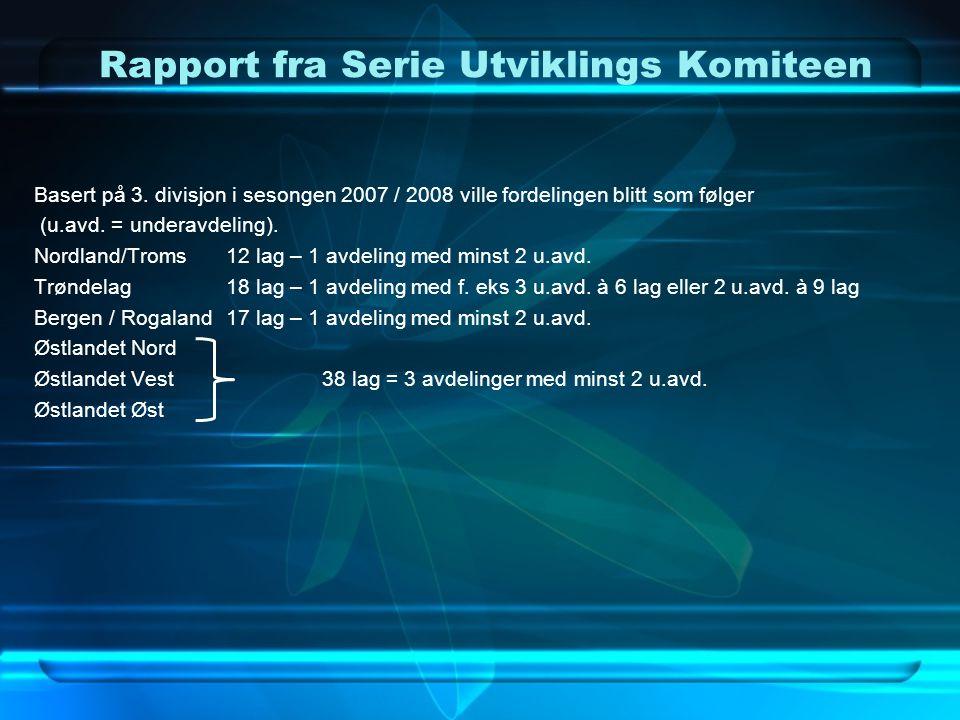 Rapport fra Serie Utviklings Komiteen Basert på 3. divisjon i sesongen 2007 / 2008 ville fordelingen blitt som følger (u.avd. = underavdeling). Nordla