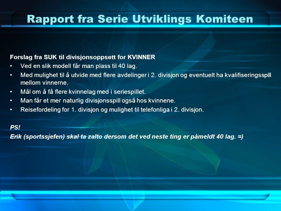 Rapport fra Serie Utviklings Komiteen Forslag fra SUK til divisjonsoppsett for KVINNER •Ved en slik modell får man plass til 40 lag. •Med mulighet til