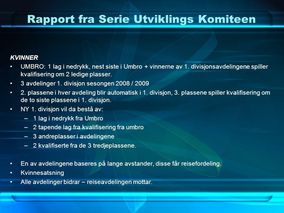 Rapport fra Serie Utviklings Komiteen KVINNER •UMBRO: 1 lag i nedrykk, nest siste i Umbro + vinnerne av 1. divisjonsavdelingene spiller kvalifisering