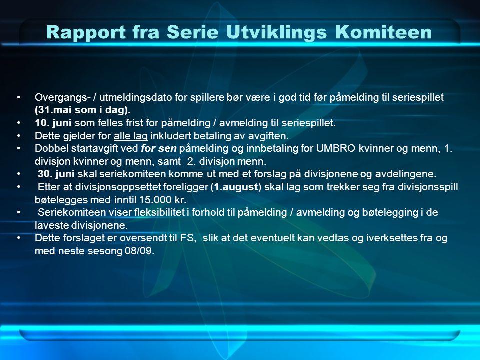 Rapport fra Serie Utviklings Komiteen •Overgangs- / utmeldingsdato for spillere bør være i god tid før påmelding til seriespillet (31.mai som i dag).