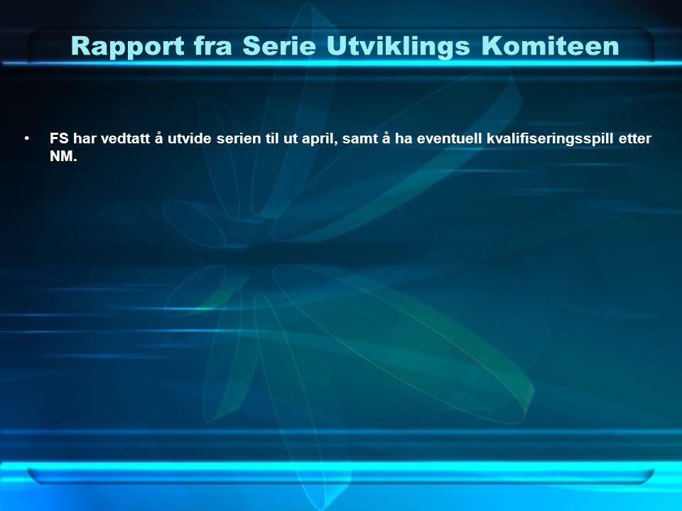 Rapport fra Serie Utviklings Komiteen •FS har vedtatt å utvide serien til ut april, samt å ha eventuell kvalifiseringsspill etter NM.