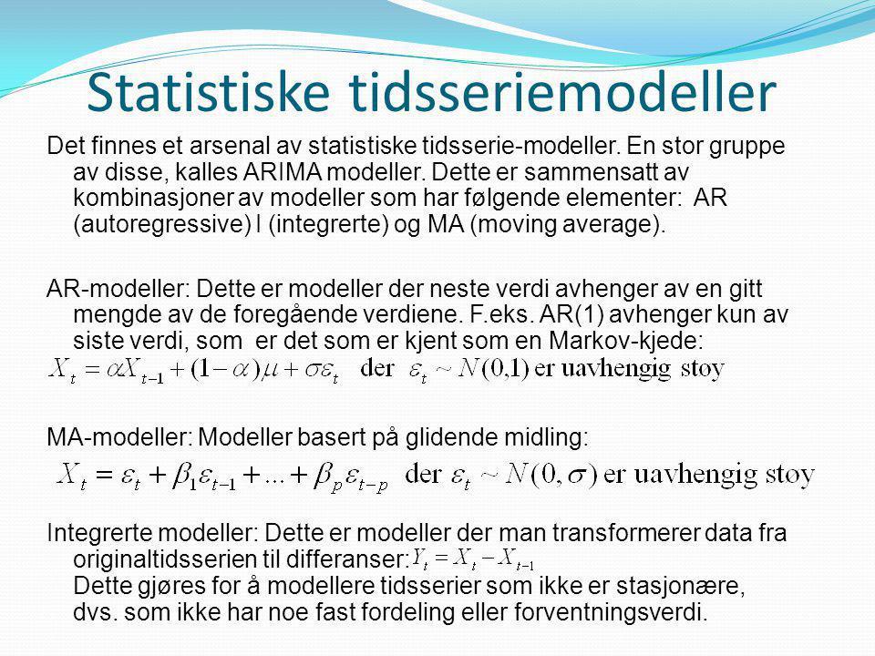Statistiske tidsseriemodeller Det finnes et arsenal av statistiske tidsserie-modeller. En stor gruppe av disse, kalles ARIMA modeller. Dette er sammen