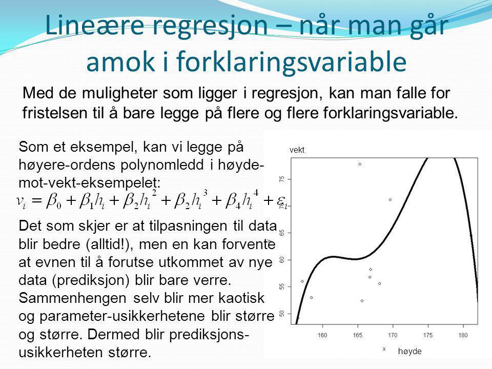 Lineære regresjon – når man går amok i forklaringsvariable Som et eksempel, kan vi legge på høyere-ordens polynomledd i høyde- mot-vekt-eksempelet: De