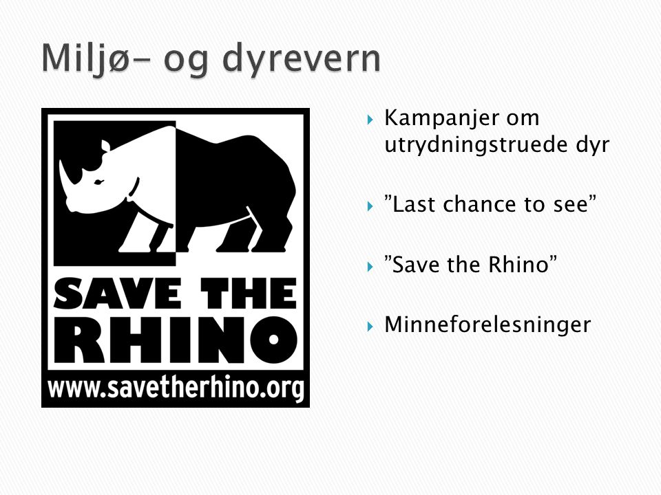  Kampanjer om utrydningstruede dyr  Last chance to see  Save the Rhino  Minneforelesninger