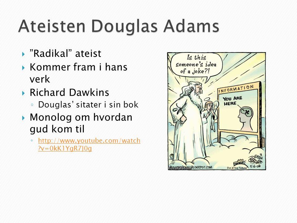  Radikal ateist  Kommer fram i hans verk  Richard Dawkins ◦ Douglas' sitater i sin bok  Monolog om hvordan gud kom til ◦ http://www.youtube.com/watch v=0kK1YgR7J0g http://www.youtube.com/watch v=0kK1YgR7J0g