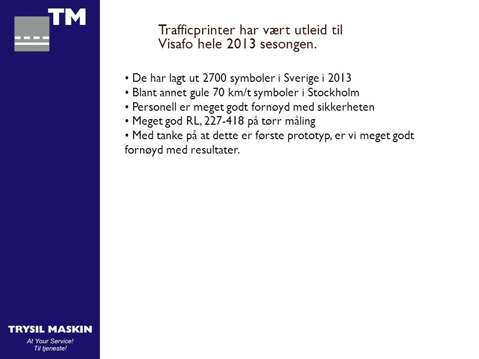 Trafficprinter har vært utleid til Visafo hele 2013 sesongen. • De har lagt ut 2700 symboler i Sverige i 2013 • Blant annet gule 70 km/t symboler i St