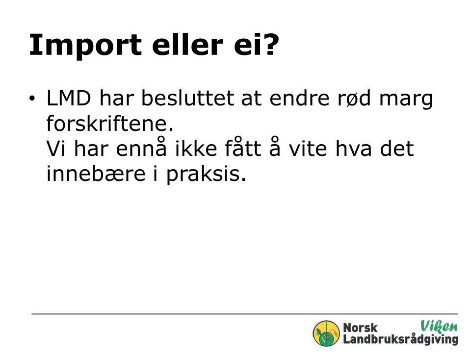Import eller ei.• LMD har besluttet at endre rød marg forskriftene.