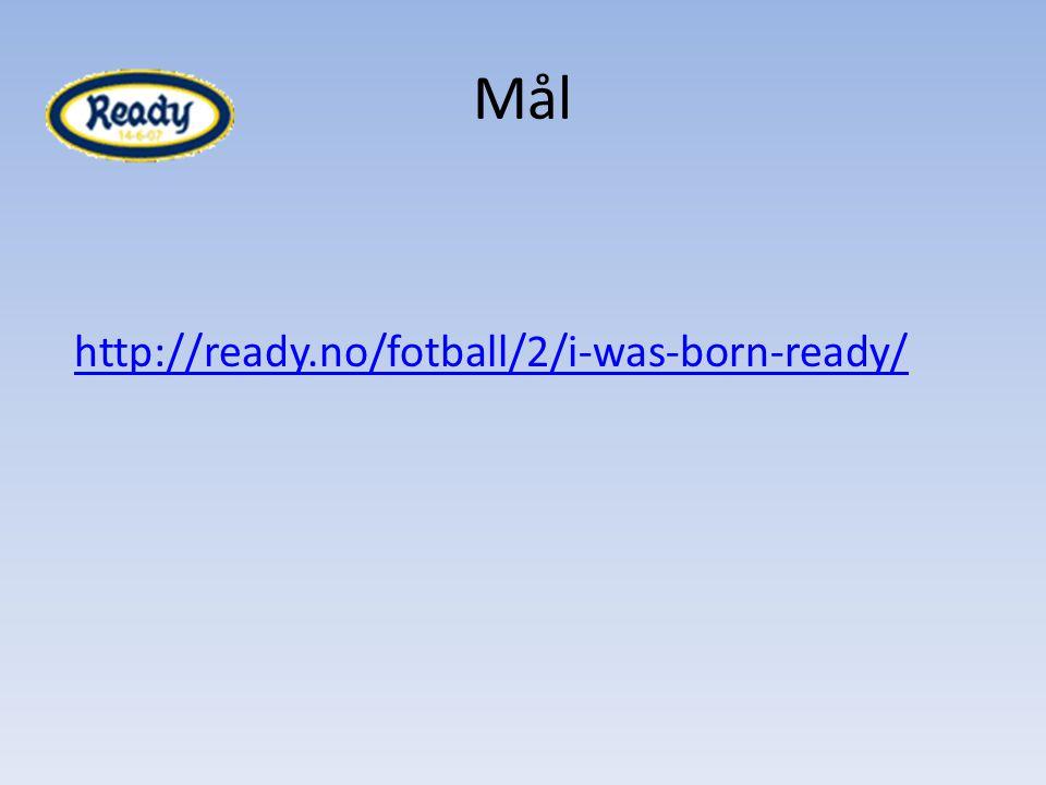 Mål http://ready.no/fotball/2/i-was-born-ready/