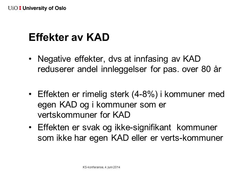 Effekter av KAD KS-konferanse, 4. juni 2014 •Negative effekter, dvs at innfasing av KAD reduserer andel innleggelser for pas. over 80 år •Effekten er