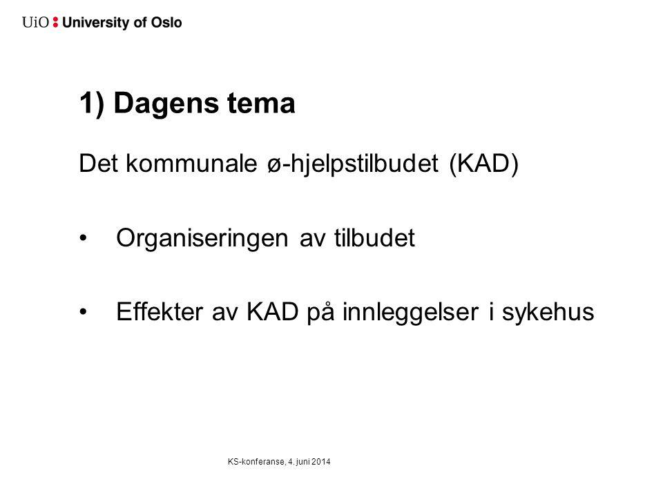 1) Dagens tema Det kommunale ø-hjelpstilbudet (KAD) •Organiseringen av tilbudet •Effekter av KAD på innleggelser i sykehus KS-konferanse, 4. juni 2014