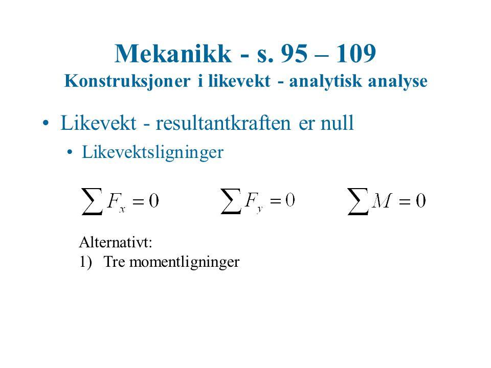Mekanikk - s. 95 – 109 Konstruksjoner i likevekt - analytisk analyse •Likevekt - resultantkraften er null •Likevektsligninger Alternativt: 1)Tre momen