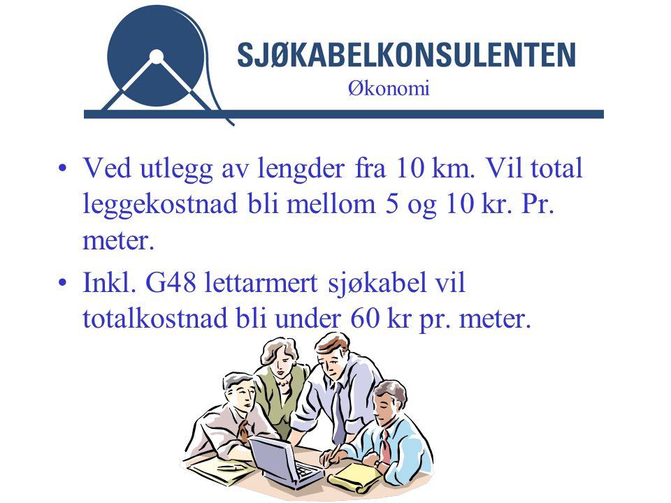 •Ved utlegg av lengder fra 10 km. Vil total leggekostnad bli mellom 5 og 10 kr. Pr. meter. •Inkl. G48 lettarmert sjøkabel vil totalkostnad bli under 6