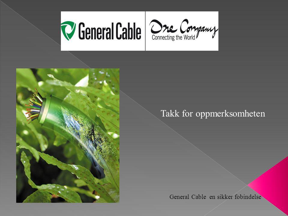 Takk for oppmerksomheten General Cable en sikker fobindelse