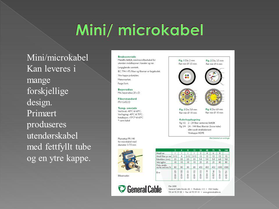 Mini/microkabel Kan leveres i mange forskjellige design. Primært produseres utendørskabel med fettfyllt tube og en ytre kappe.