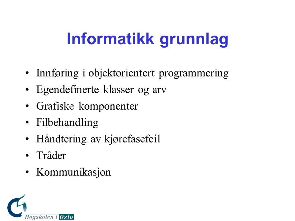Informatikk grunnlag •Innføring i objektorientert programmering •Egendefinerte klasser og arv •Grafiske komponenter •Filbehandling •Håndtering av kjør