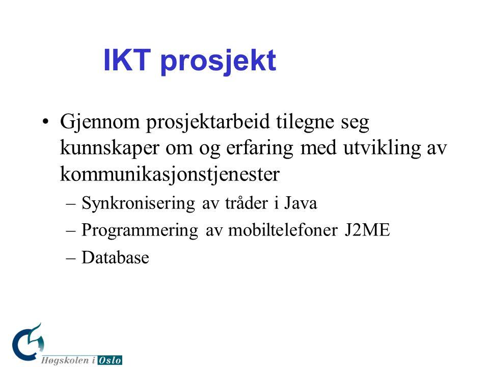 IKT prosjekt •Gjennom prosjektarbeid tilegne seg kunnskaper om og erfaring med utvikling av kommunikasjonstjenester –Synkronisering av tråder i Java –