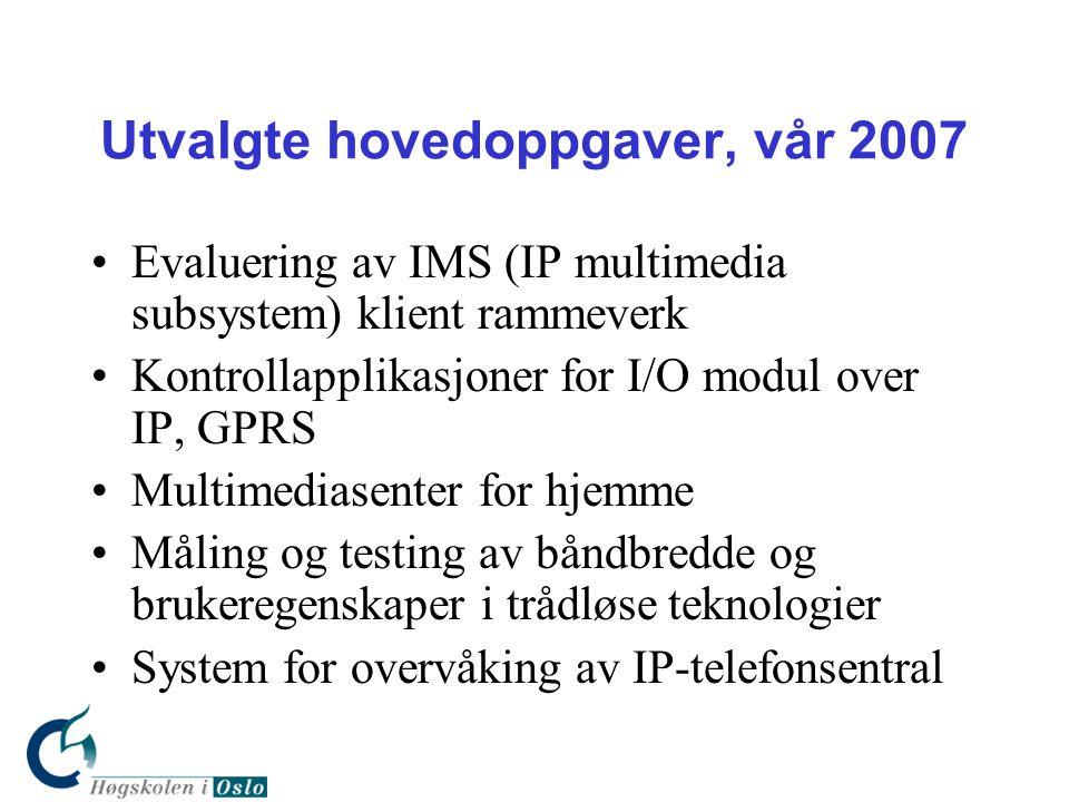 Utvalgte hovedoppgaver, vår 2007 •Evaluering av IMS (IP multimedia subsystem) klient rammeverk •Kontrollapplikasjoner for I/O modul over IP, GPRS •Mul